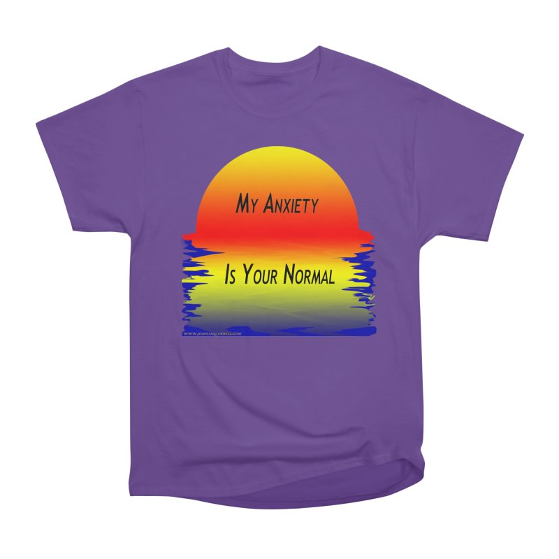 My Anxiety Is Your Normal Men's T-Shirt by Every Drop's An Idea's Artist Shop