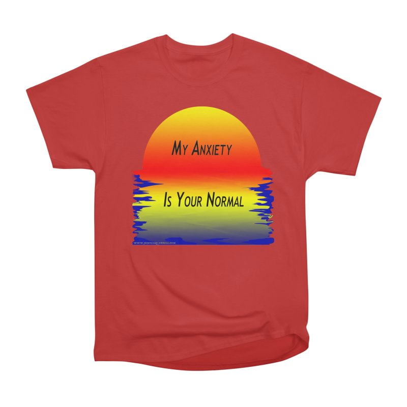 My Anxiety Is Your Normal Women's Classic Unisex T-Shirt by Every Drop's An Idea's Artist Shop