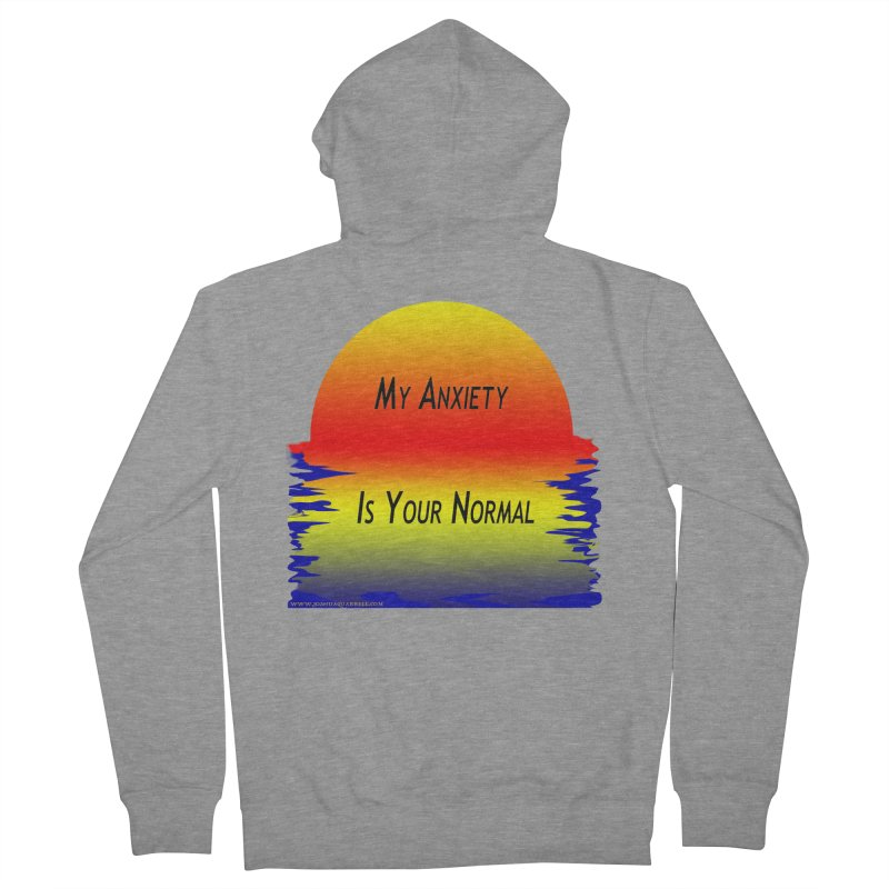 My Anxiety Is Your Normal Women's French Terry Zip-Up Hoody by Every Drop's An Idea's Artist Shop