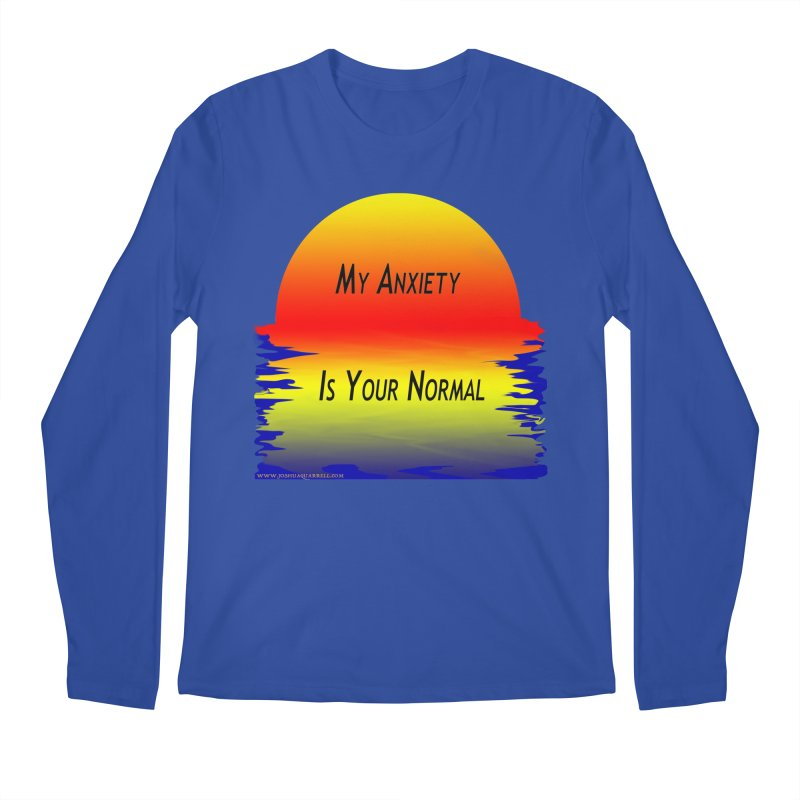 My Anxiety Is Your Normal Men's Longsleeve T-Shirt by Every Drop's An Idea's Artist Shop