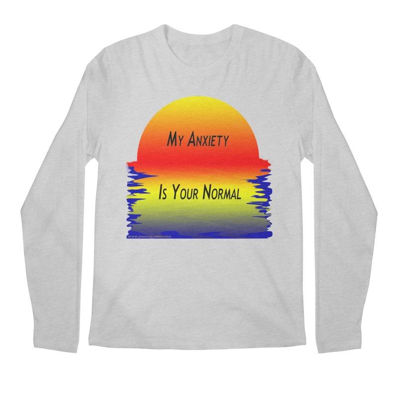 My Anxiety Is Your Normal Men's Regular Longsleeve T-Shirt by Every Drop's An Idea's Artist Shop