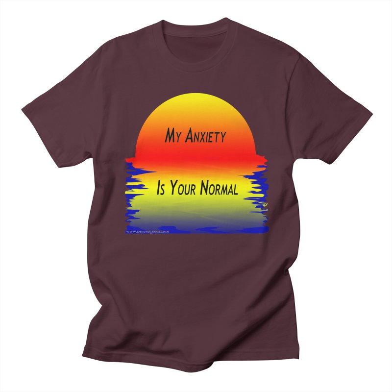 My Anxiety Is Your Normal Women's Unisex T-Shirt by Every Drop's An Idea's Artist Shop