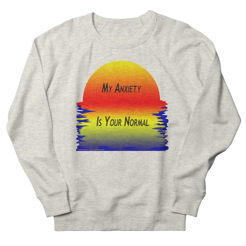 My Anxiety Is Your Normal Men's Sweatshirt by Every Drop's An Idea's Artist Shop