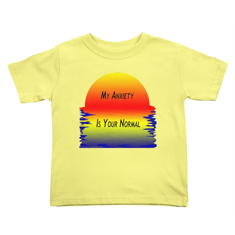 My Anxiety Is Your Normal Kids Toddler T-Shirt by Every Drop's An Idea's Artist Shop