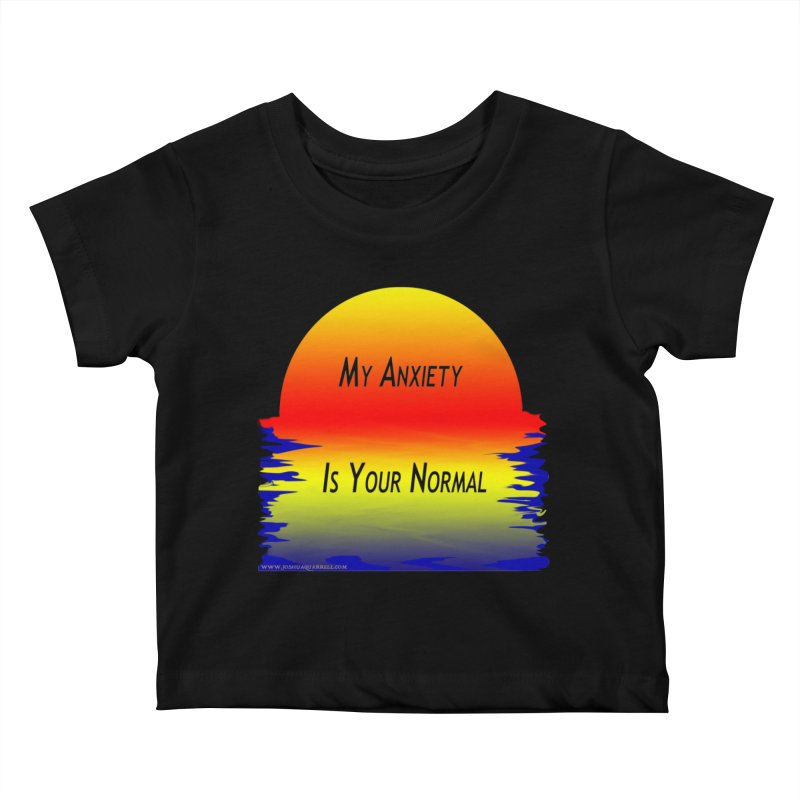 My Anxiety Is Your Normal Kids Baby T-Shirt by Every Drop's An Idea's Artist Shop