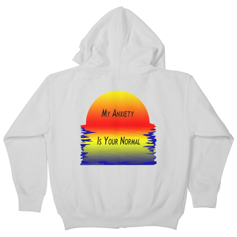 My Anxiety Is Your Normal Kids Zip-Up Hoody by Every Drop's An Idea's Artist Shop