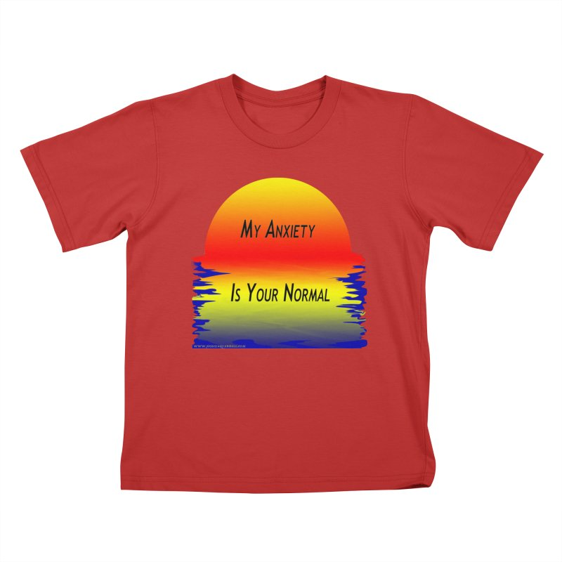 My Anxiety Is Your Normal Kids T-Shirt by Every Drop's An Idea's Artist Shop