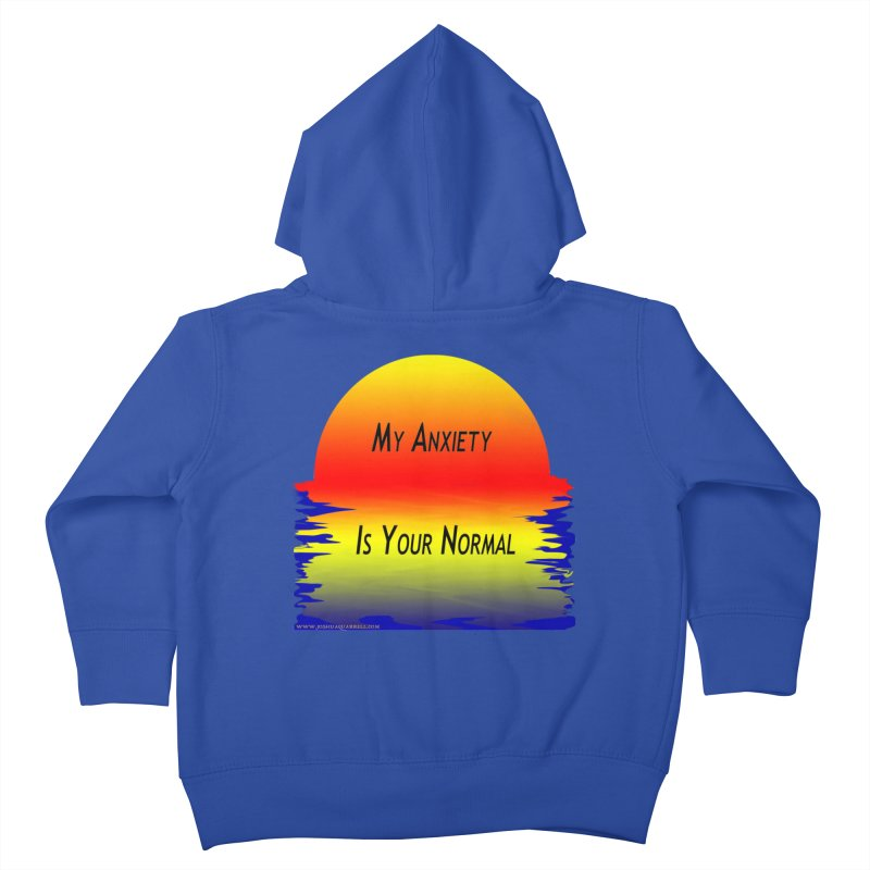 My Anxiety Is Your Normal Kids Toddler Zip-Up Hoody by Every Drop's An Idea's Artist Shop