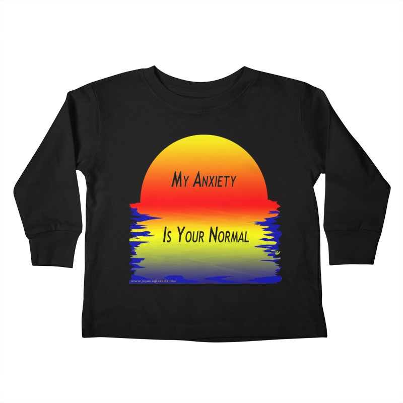 My Anxiety Is Your Normal Kids Toddler Longsleeve T-Shirt by Every Drop's An Idea's Artist Shop