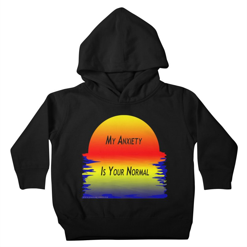 My Anxiety Is Your Normal Kids Toddler Pullover Hoody by Every Drop's An Idea's Artist Shop