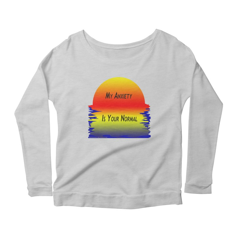 My Anxiety Is Your Normal Women's Longsleeve Scoopneck  by Every Drop's An Idea's Artist Shop