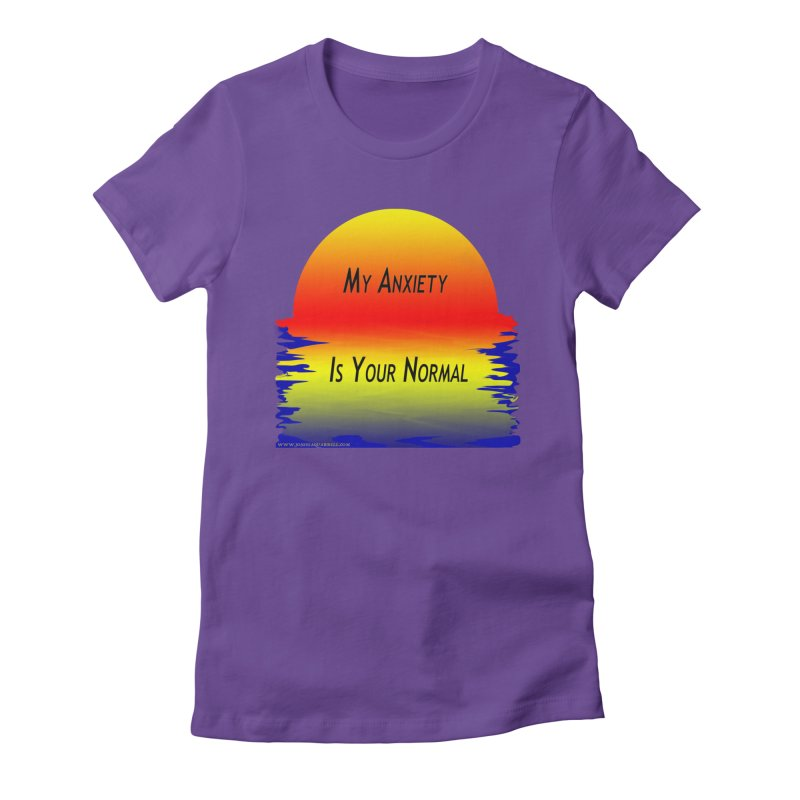 My Anxiety Is Your Normal Women's Fitted T-Shirt by Every Drop's An Idea's Artist Shop
