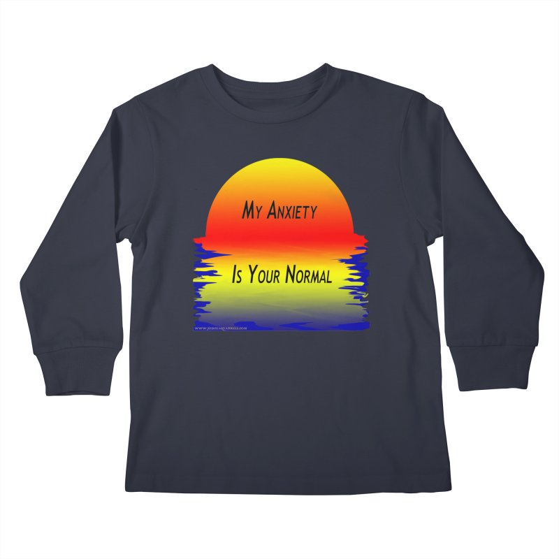My Anxiety Is Your Normal Kids Longsleeve T-Shirt by Every Drop's An Idea's Artist Shop
