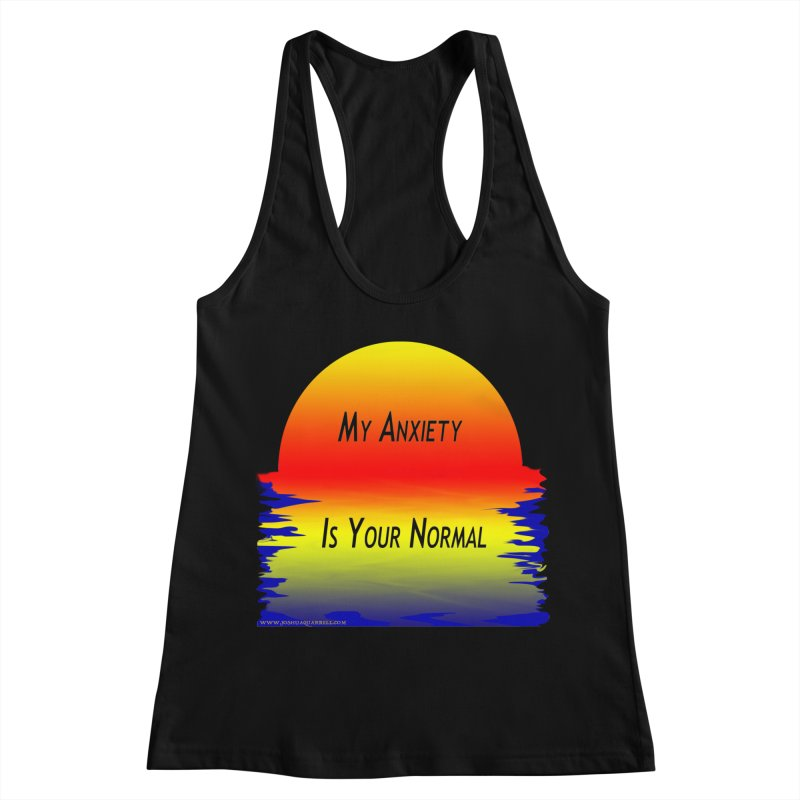 My Anxiety Is Your Normal Women's Tank by Every Drop's An Idea's Artist Shop