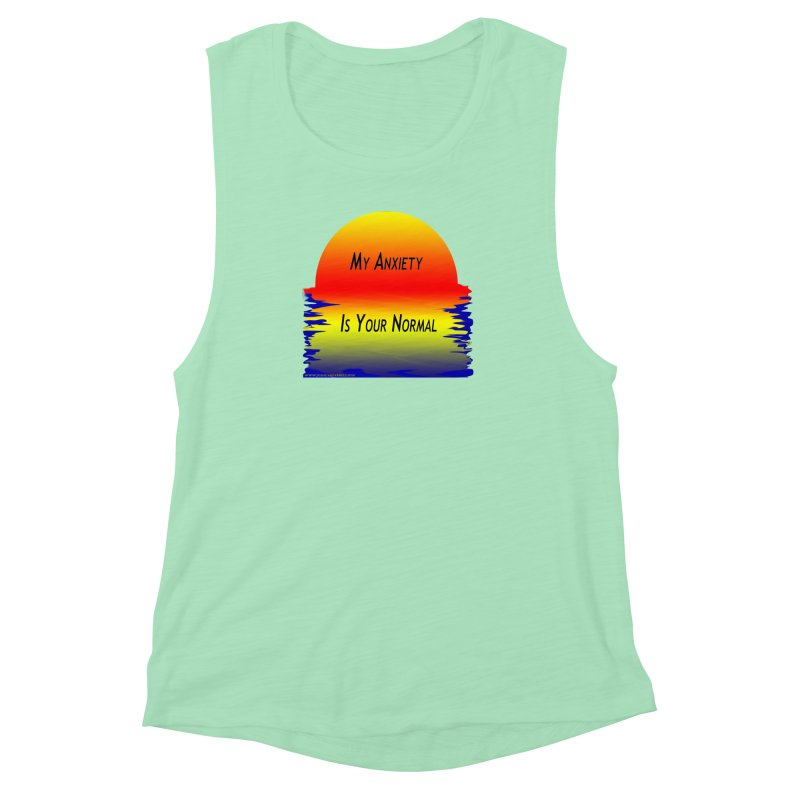 My Anxiety Is Your Normal Women's Muscle Tank by Every Drop's An Idea's Artist Shop
