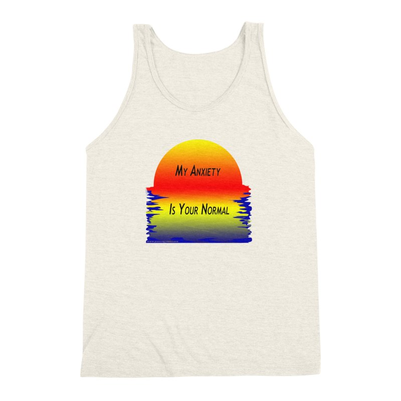 My Anxiety Is Your Normal Men's Triblend Tank by Every Drop's An Idea's Artist Shop