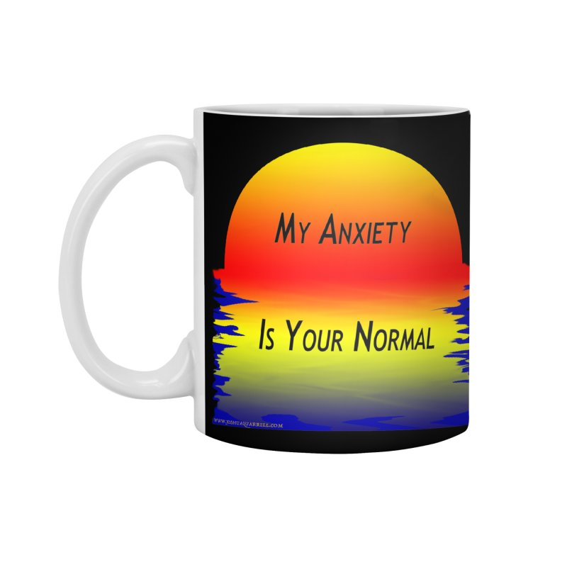 My Anxiety Is Your Normal Accessories Mug by Every Drop's An Idea's Artist Shop