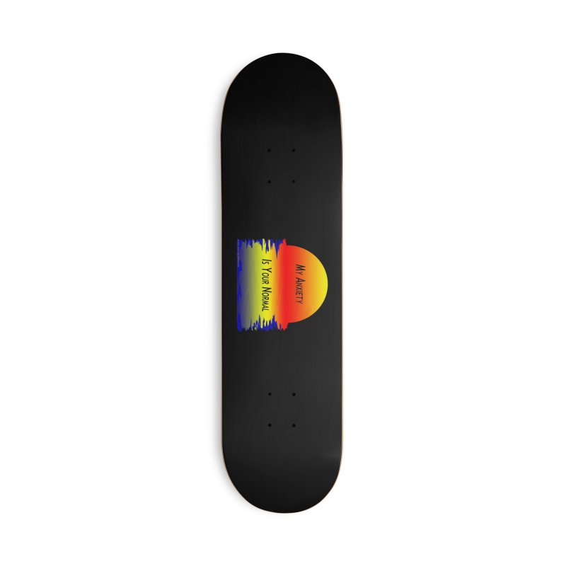 My Anxiety Is Your Normal Accessories Deck Only Skateboard by Every Drop's An Idea's Artist Shop