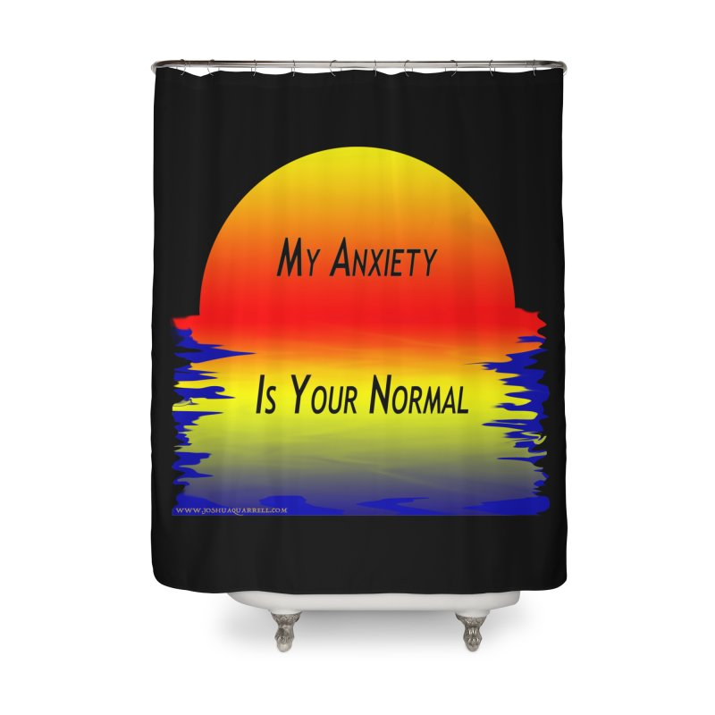 My Anxiety Is Your Normal Home Shower Curtain by Every Drop's An Idea's Artist Shop