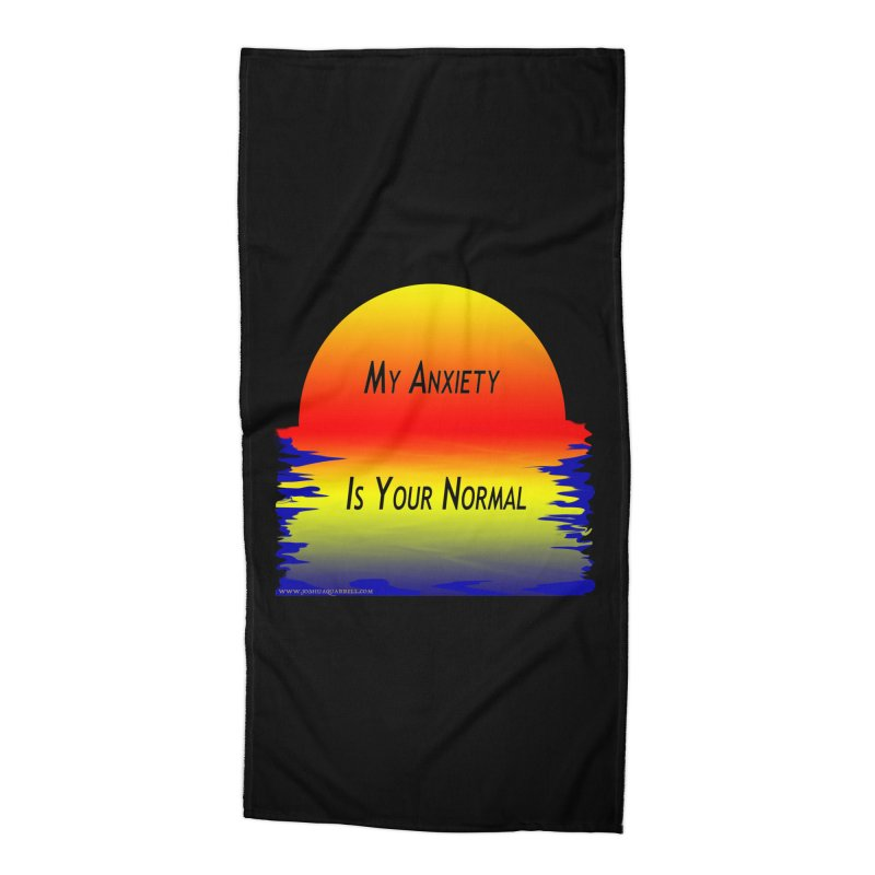 My Anxiety Is Your Normal Accessories Beach Towel by Every Drop's An Idea's Artist Shop