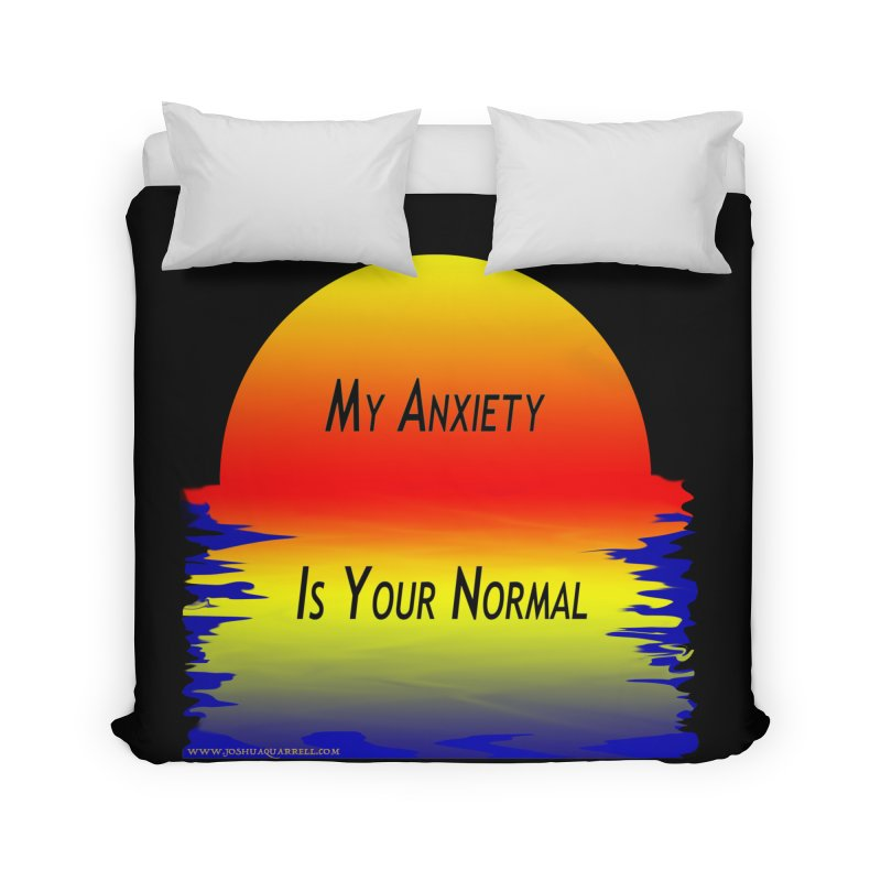 My Anxiety Is Your Normal Home Duvet by Every Drop's An Idea's Artist Shop