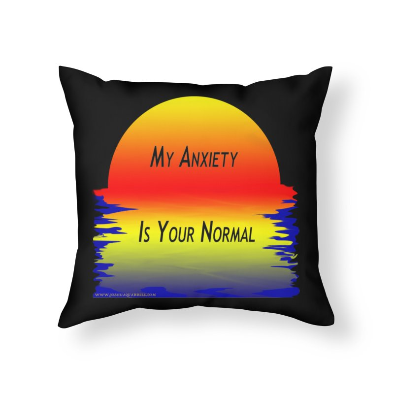 My Anxiety Is Your Normal Home Throw Pillow by Every Drop's An Idea's Artist Shop