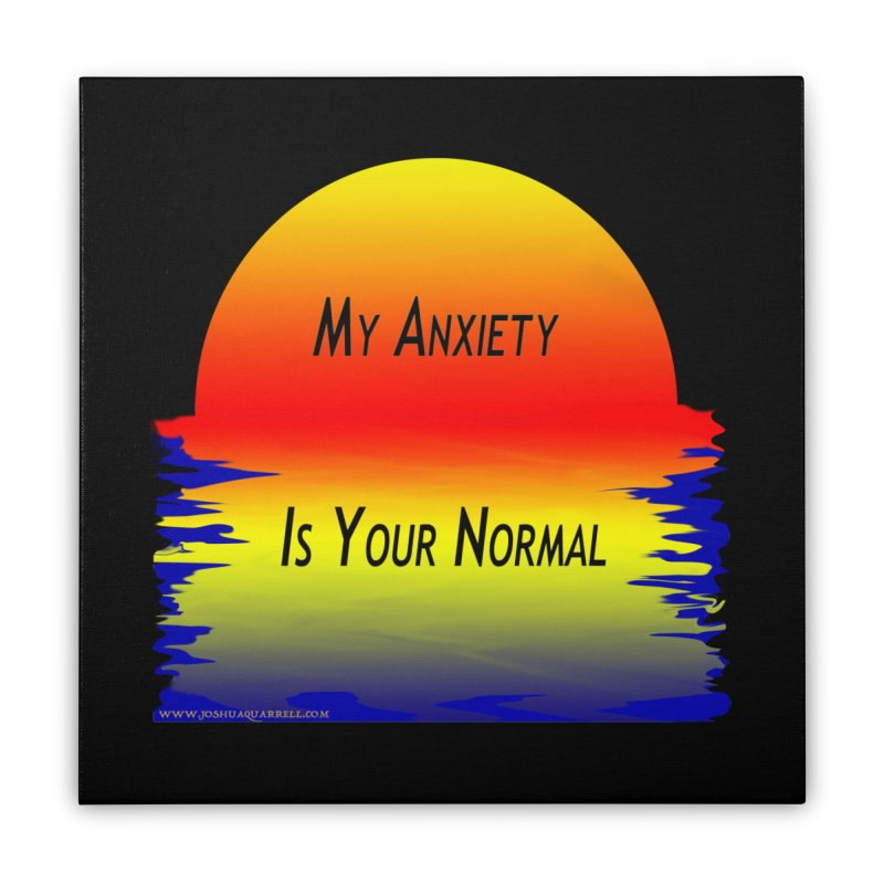 My Anxiety Is Your Normal Home Stretched Canvas by Every Drop's An Idea's Artist Shop