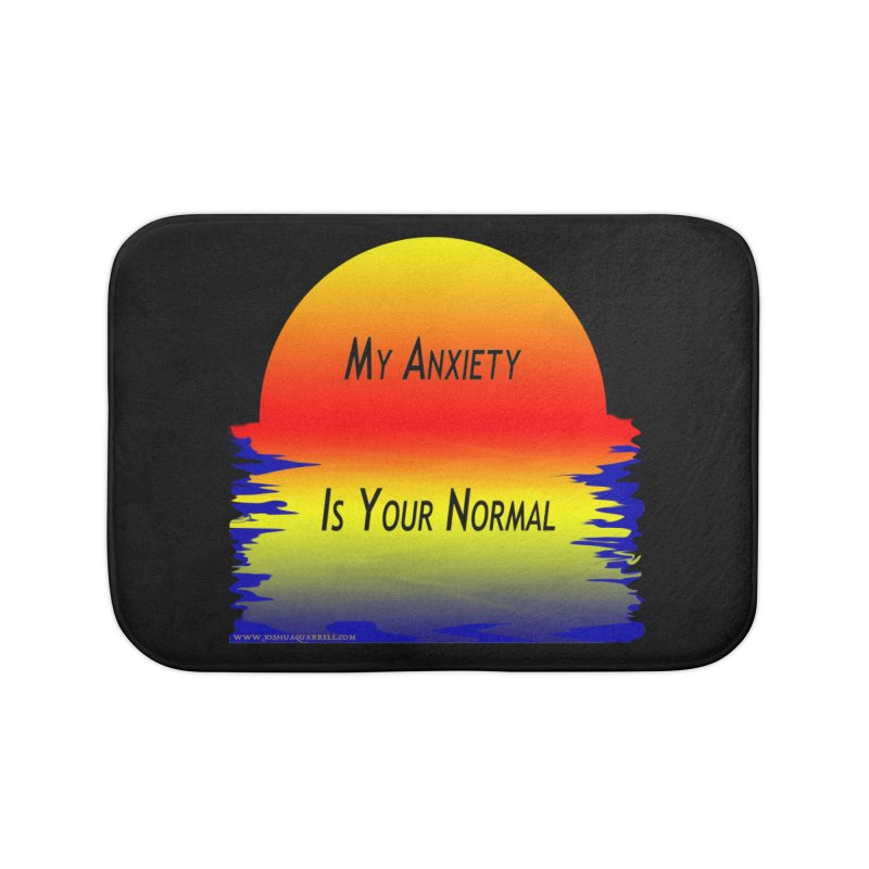 My Anxiety Is Your Normal Home Bath Mat by Every Drop's An Idea's Artist Shop