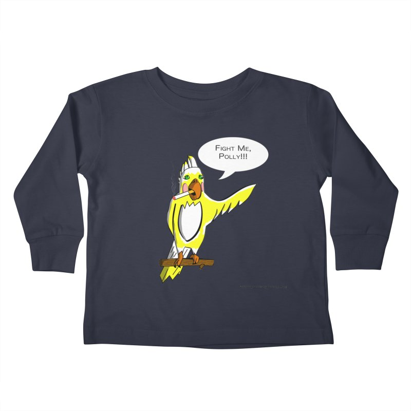Fight Me, Polly!!! Kids Toddler Longsleeve T-Shirt by Every Drop's An Idea's Artist Shop