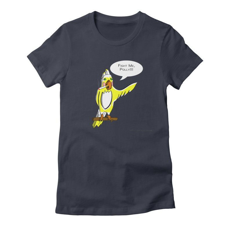 Fight Me, Polly!!! Women's T-Shirt by Every Drop's An Idea's Artist Shop
