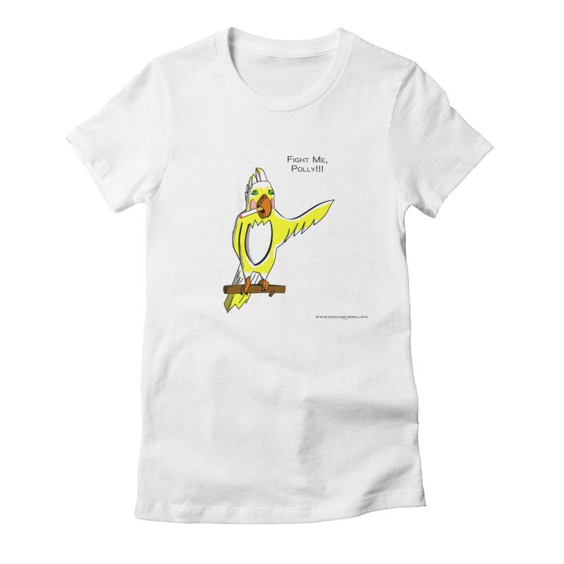 Fight Me, Polly!!! Women's T-Shirt by Every Drop's An Idea's Artist Shop
