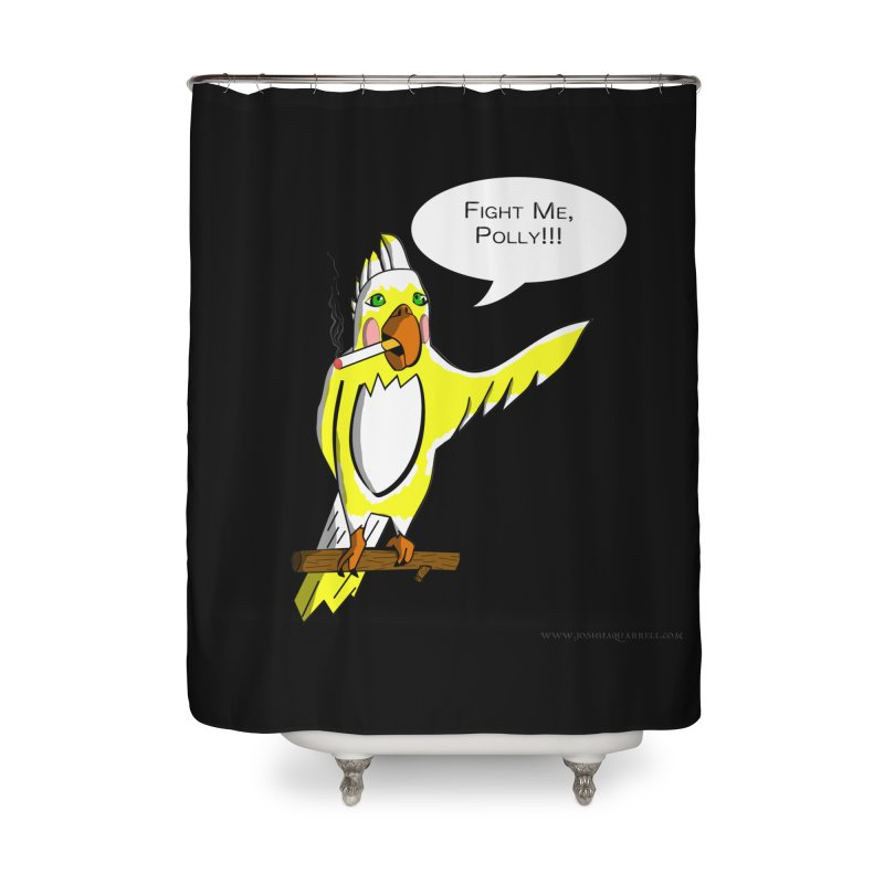 Fight Me, Polly!!! Home Shower Curtain by Every Drop's An Idea's Artist Shop