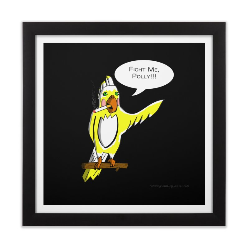 Fight Me, Polly!!! Home Framed Fine Art Print by Every Drop's An Idea's Artist Shop