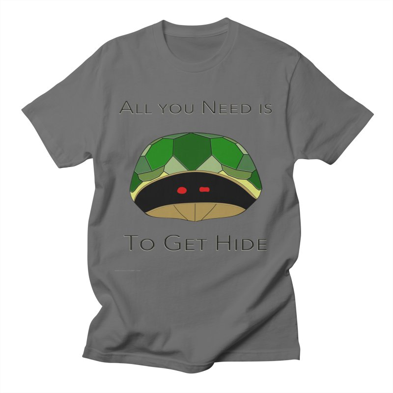 All You Need Is To Get Hide All Genders T-Shirt by Every Drop's An Idea's Artist Shop