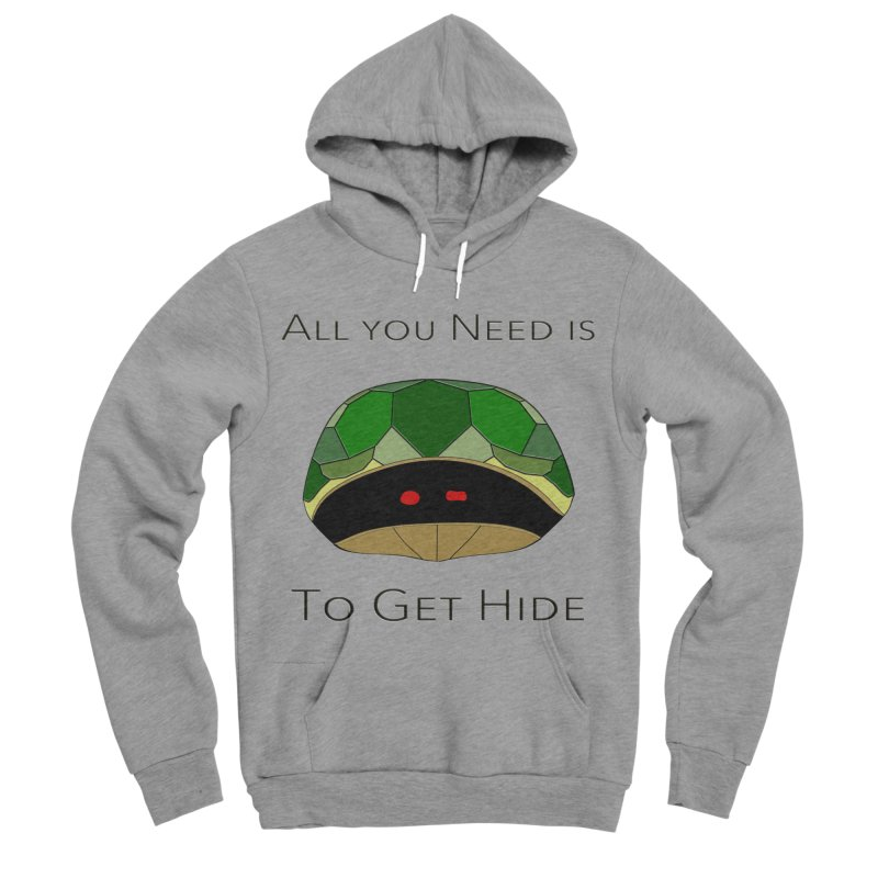 All You Need Is To Get Hide Men's Sponge Fleece Pullover Hoody by Every Drop's An Idea's Artist Shop