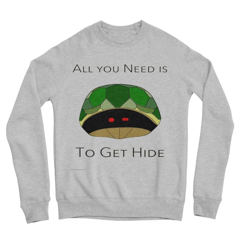 All You Need Is To Get Hide Men's Sponge Fleece Sweatshirt by Every Drop's An Idea's Artist Shop