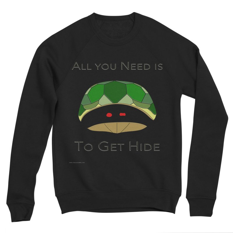 All You Need Is To Get Hide Men's Sponge Fleece Sweatshirt by Every Drop's An Idea's Artist Shop