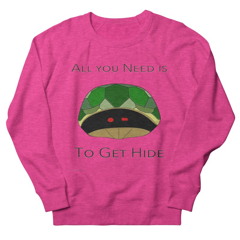 All You Need Is To Get Hide Women's Sweatshirt by Every Drop's An Idea's Artist Shop