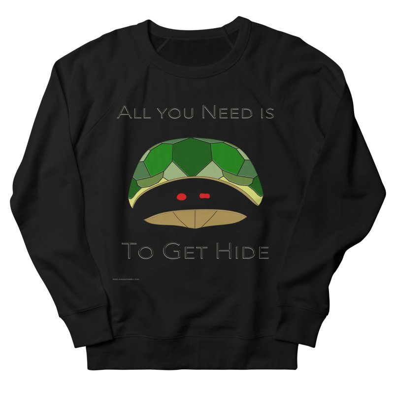 All You Need Is To Get Hide Women's French Terry Sweatshirt by Every Drop's An Idea's Artist Shop