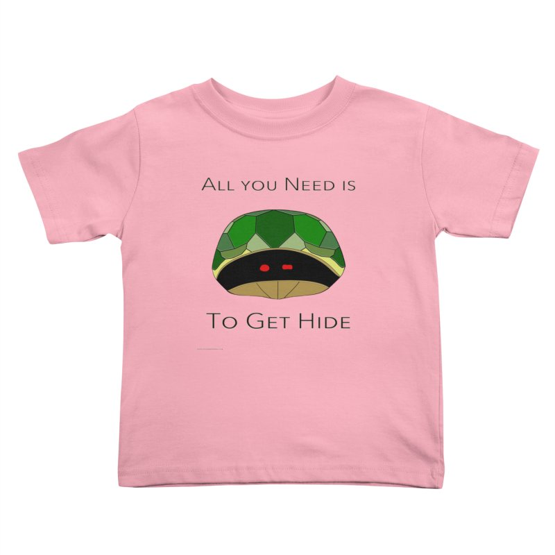 All You Need Is To Get Hide Kids Toddler T-Shirt by Every Drop's An Idea's Artist Shop