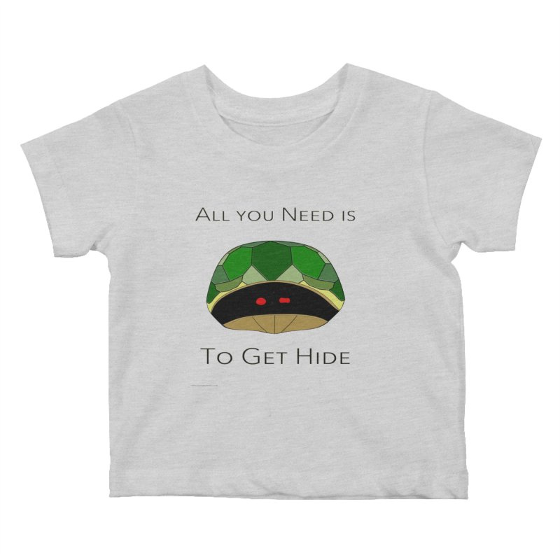 All You Need Is To Get Hide Kids Baby T-Shirt by Every Drop's An Idea's Artist Shop