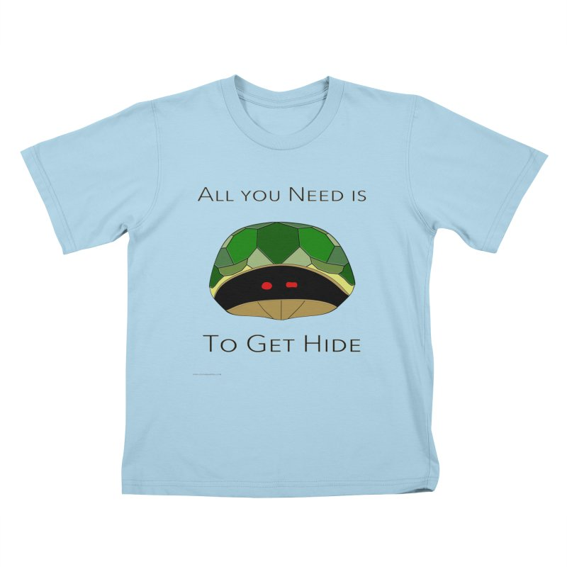 All You Need Is To Get Hide Kids T-Shirt by Every Drop's An Idea's Artist Shop