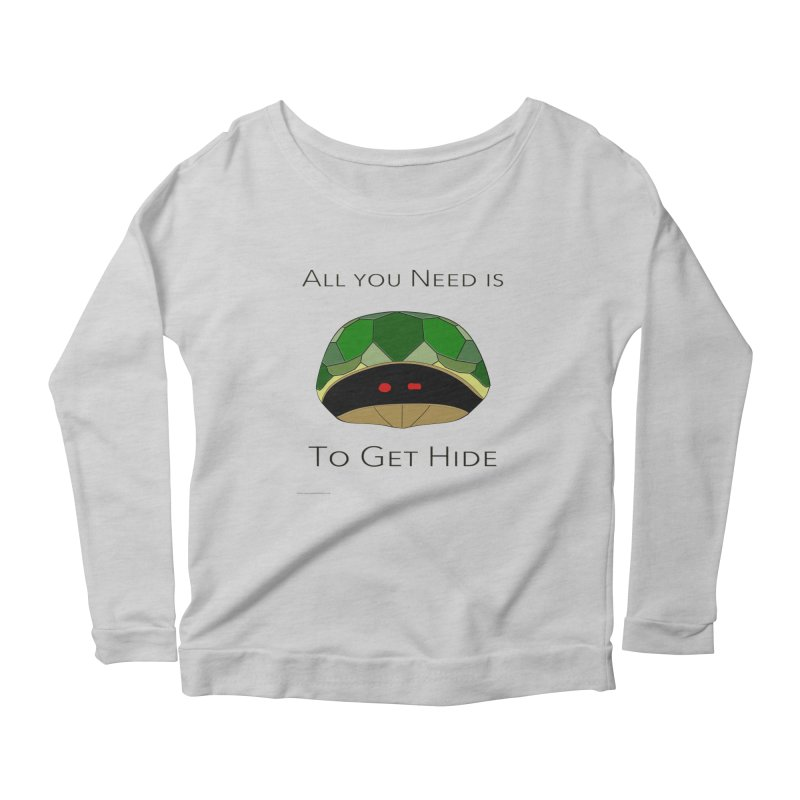 All You Need Is To Get Hide Women's Scoop Neck Longsleeve T-Shirt by Every Drop's An Idea's Artist Shop