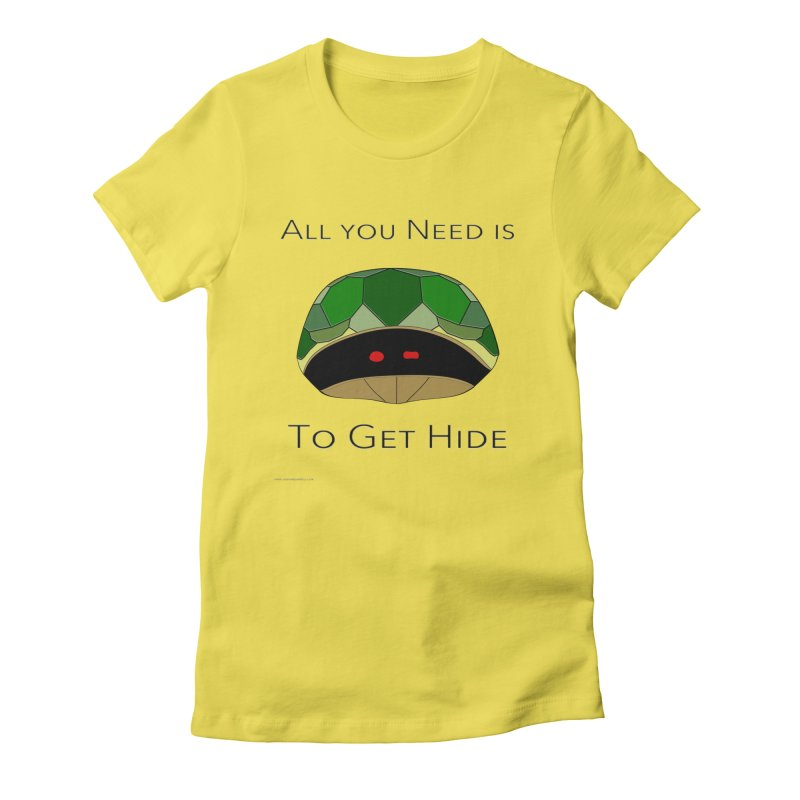 All You Need Is To Get Hide Women's Fitted T-Shirt by Every Drop's An Idea's Artist Shop