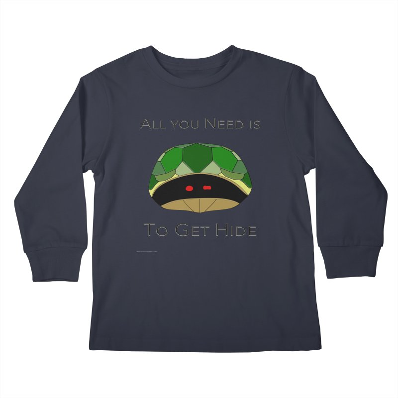 All You Need Is To Get Hide Kids Longsleeve T-Shirt by Every Drop's An Idea's Artist Shop