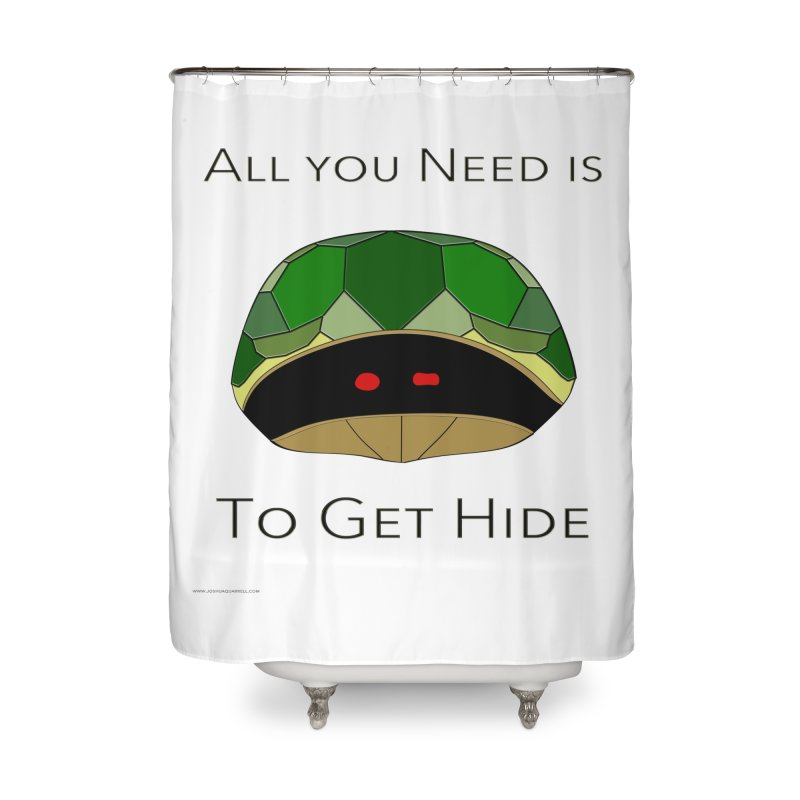 All You Need Is To Get Hide Home Shower Curtain by Every Drop's An Idea's Artist Shop