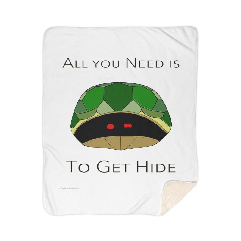 All You Need Is To Get Hide Home Sherpa Blanket Blanket by Every Drop's An Idea's Artist Shop