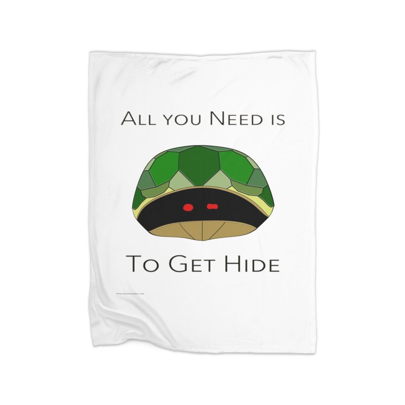 All You Need Is To Get Hide Home Blanket by Every Drop's An Idea's Artist Shop