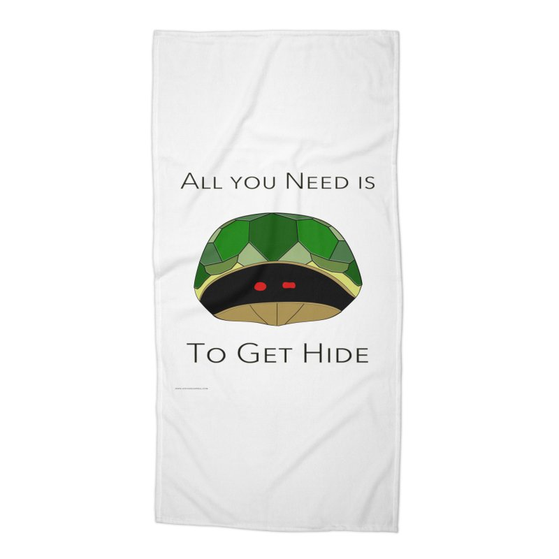 All You Need Is To Get Hide Accessories Beach Towel by Every Drop's An Idea's Artist Shop