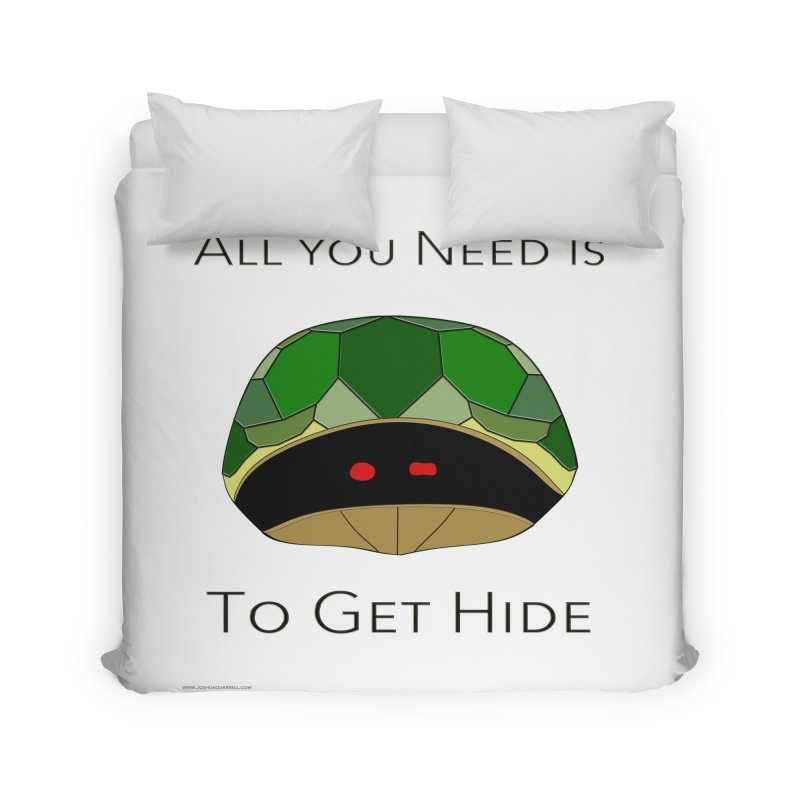 All You Need Is To Get Hide Home Duvet by Every Drop's An Idea's Artist Shop